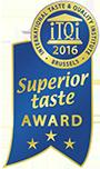 Il Superior Taste Award è un riconoscimento internazionale di qualità gustativa.  Il premio certifica che il prodotto ha soddisfatto o superato le aspettative dei Giudici – 120 Chef e Sommelier rinomati – I prodotti sono assaggiati alla cieca in base ai propri  meriti in seguito ad un analisi sensoriale che garantisce una neutralità massima.